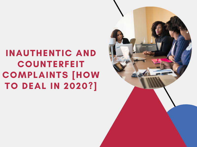 Inauthentic and Counterfeit Complaints [How to Deal in 2020?]