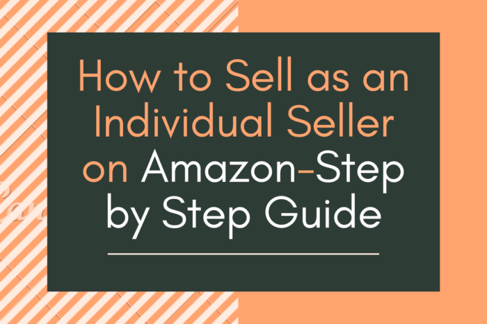 Become an Amazon Individual Seller -Step by Step Guide