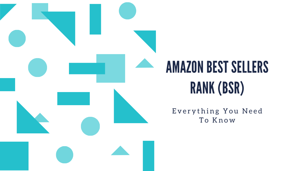 Marketplace: Everything You Need To Know About Amazon Best Sellers Rank (BSR)
