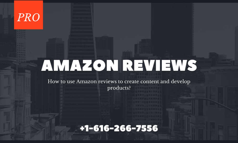 How to use Amazon reviews to create content and develop products?